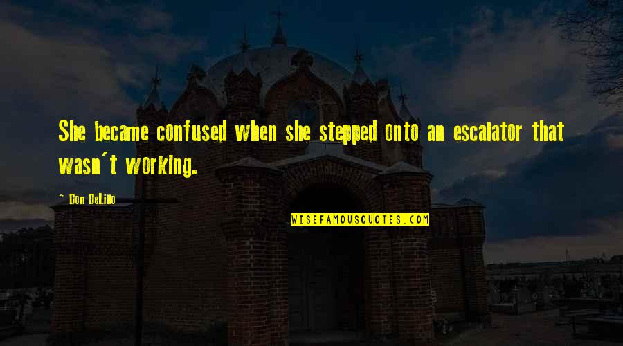 Escalator Quotes By Don DeLillo: She became confused when she stepped onto an