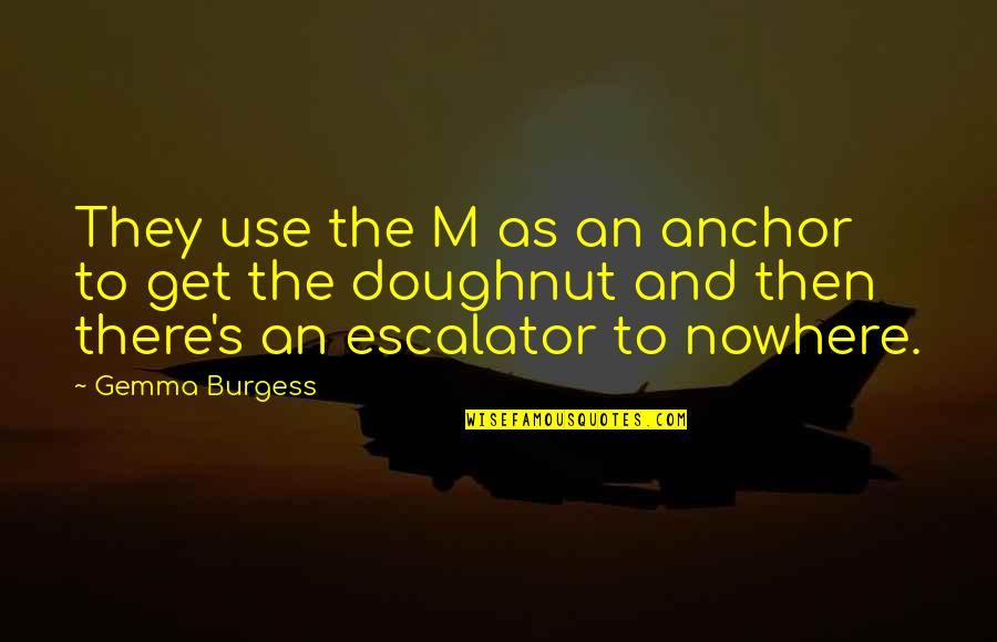 Escalator Quotes By Gemma Burgess: They use the M as an anchor to