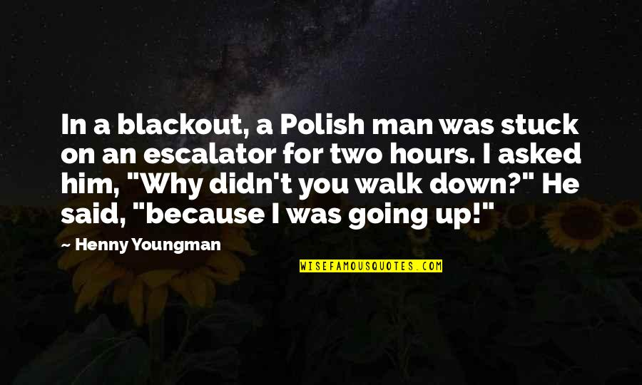 Escalator Quotes By Henny Youngman: In a blackout, a Polish man was stuck