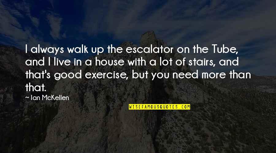 Escalator Quotes By Ian McKellen: I always walk up the escalator on the