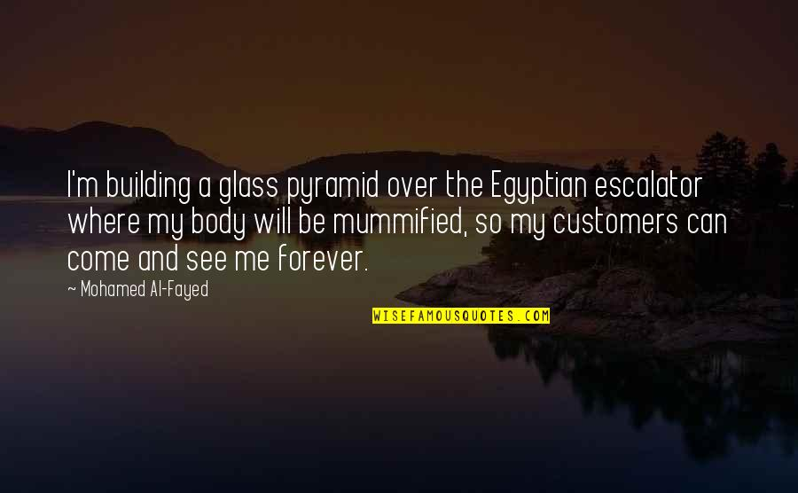 Escalator Quotes By Mohamed Al-Fayed: I'm building a glass pyramid over the Egyptian