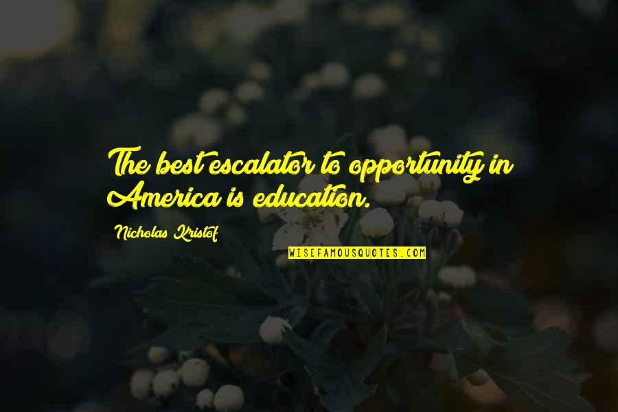 Escalator Quotes By Nicholas Kristof: The best escalator to opportunity in America is