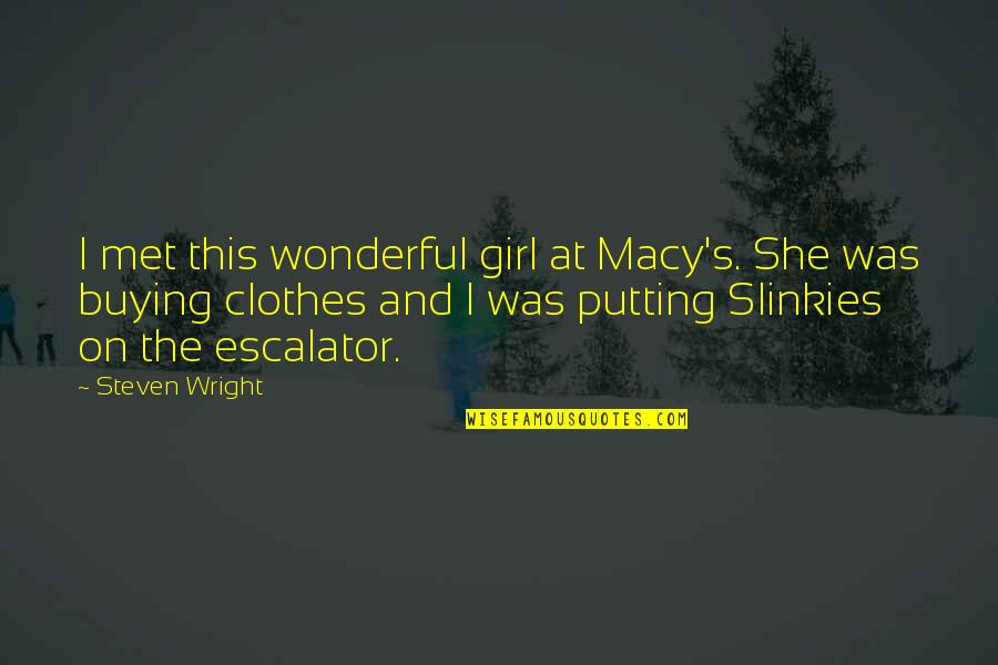 Escalator Quotes By Steven Wright: I met this wonderful girl at Macy's. She