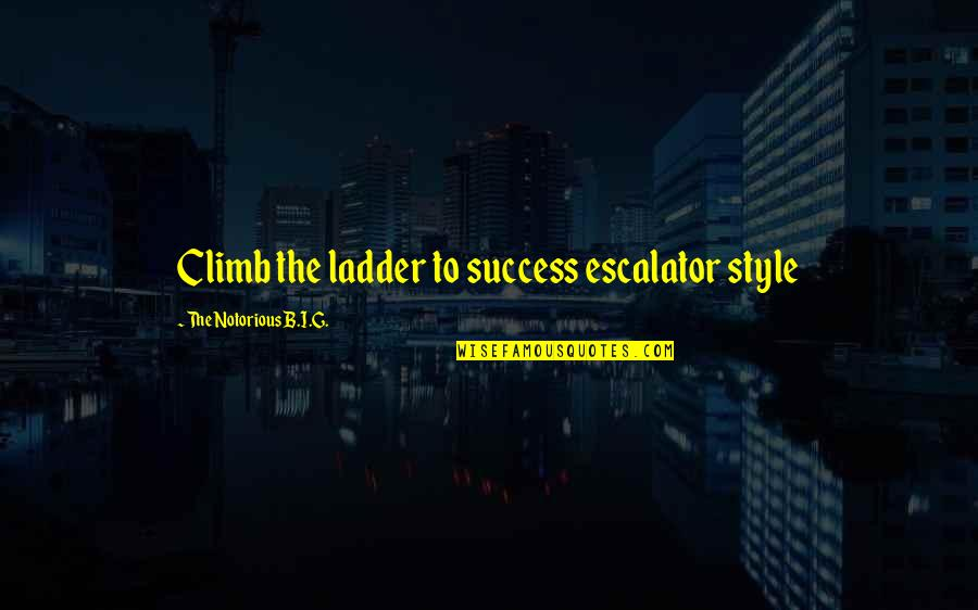 Escalator Quotes By The Notorious B.I.G.: Climb the ladder to success escalator style