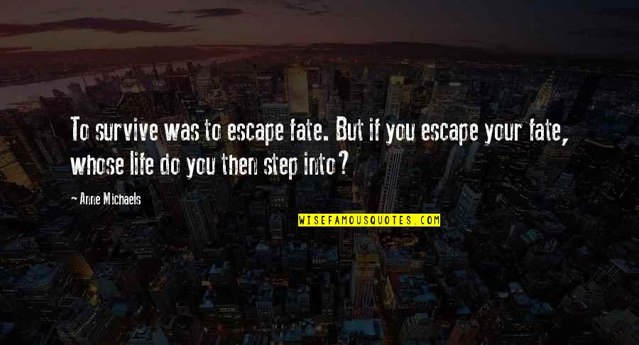 Escape The Fate Quotes By Anne Michaels: To survive was to escape fate. But if