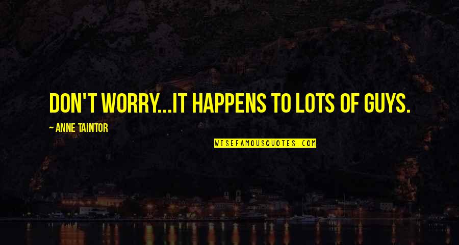 Escape The Fate Quotes By Anne Taintor: Don't worry...it happens to lots of guys.