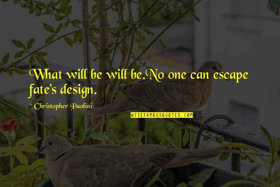 Escape The Fate Quotes By Christopher Paolini: What will be will be.No one can escape