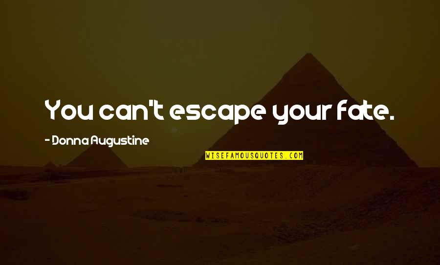 Escape The Fate Quotes By Donna Augustine: You can't escape your fate.
