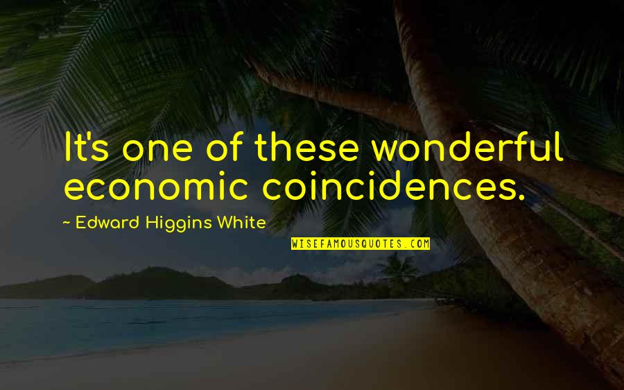 Escape The Fate Quotes By Edward Higgins White: It's one of these wonderful economic coincidences.