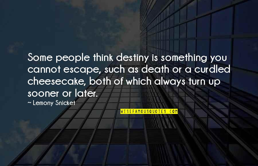 Escape The Fate Quotes By Lemony Snicket: Some people think destiny is something you cannot