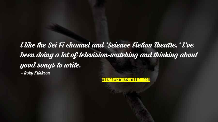 Escape The Fate Quotes By Roky Erickson: I like the Sci Fi channel and 'Science
