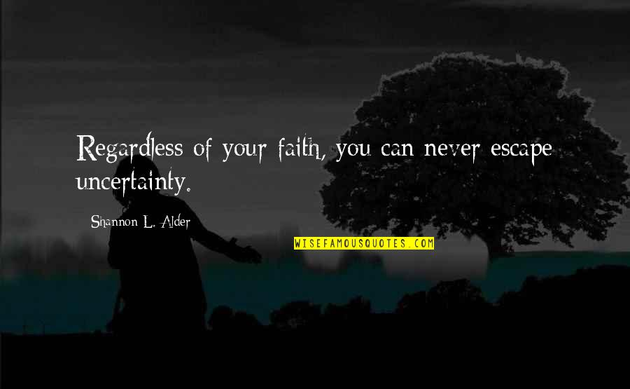 Escape The Fate Quotes By Shannon L. Alder: Regardless of your faith, you can never escape