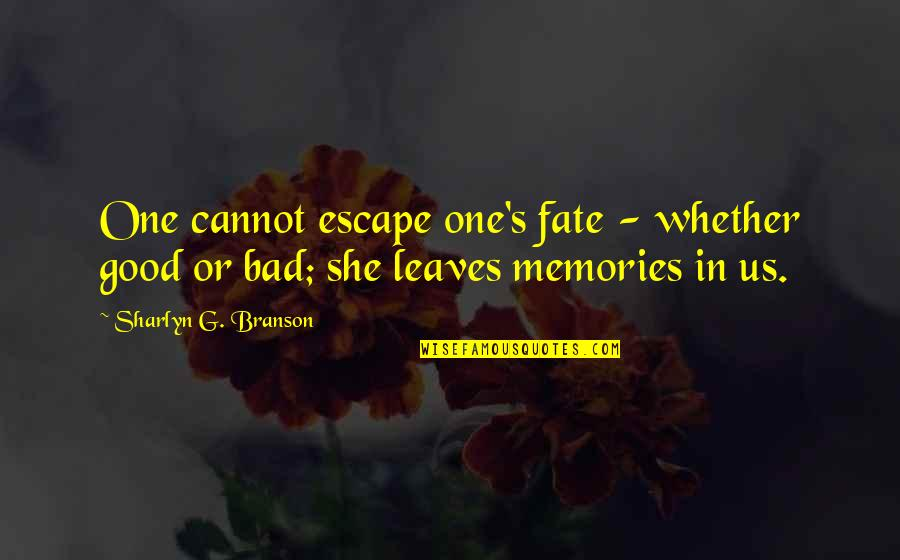 Escape The Fate Quotes By Sharlyn G. Branson: One cannot escape one's fate - whether good