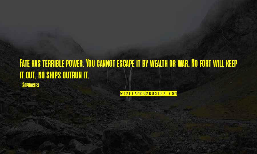Escape The Fate Quotes By Sophocles: Fate has terrible power. You cannot escape it