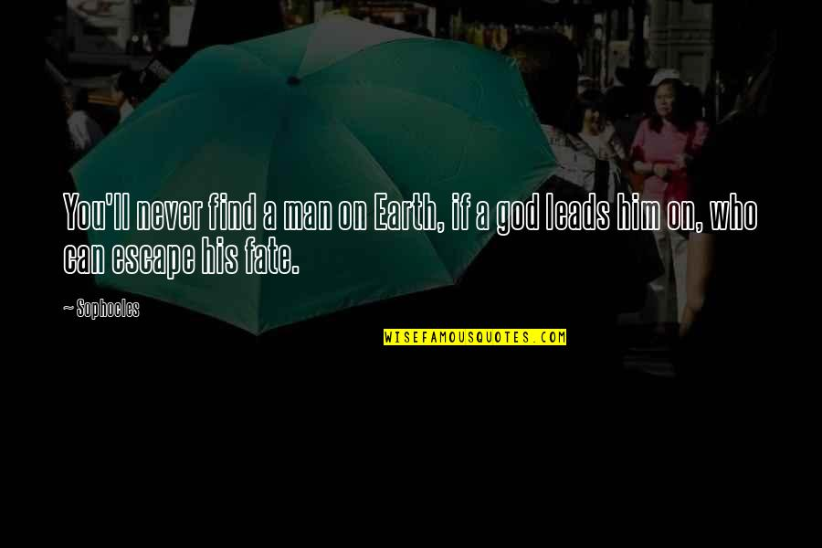 Escape The Fate Quotes By Sophocles: You'll never find a man on Earth, if