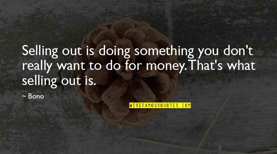 Escaping Problems Quotes By Bono: Selling out is doing something you don't really