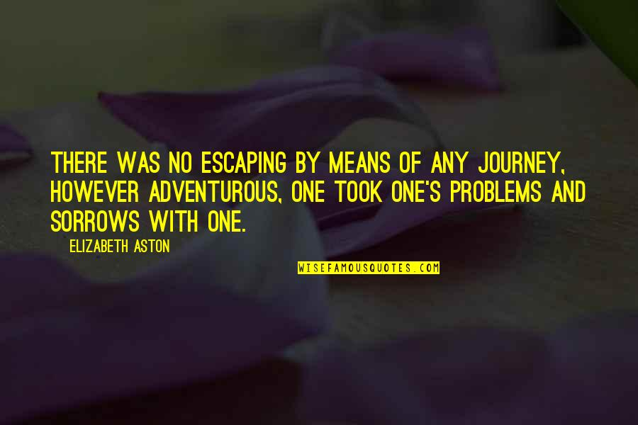 Escaping Problems Quotes By Elizabeth Aston: There was no escaping by means of any