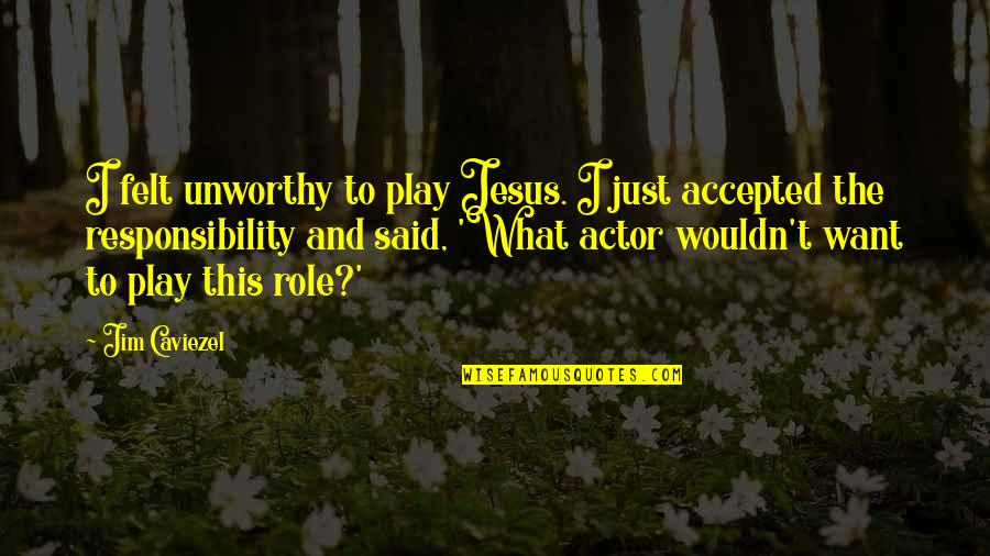Escaping Problems Quotes By Jim Caviezel: I felt unworthy to play Jesus. I just