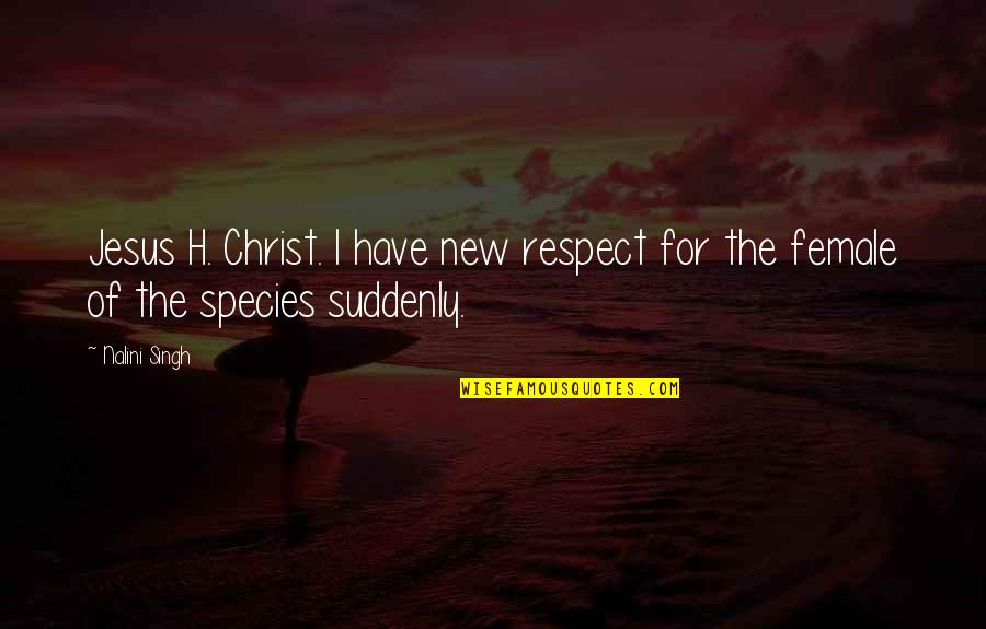 Escaping Problems Quotes By Nalini Singh: Jesus H. Christ. I have new respect for