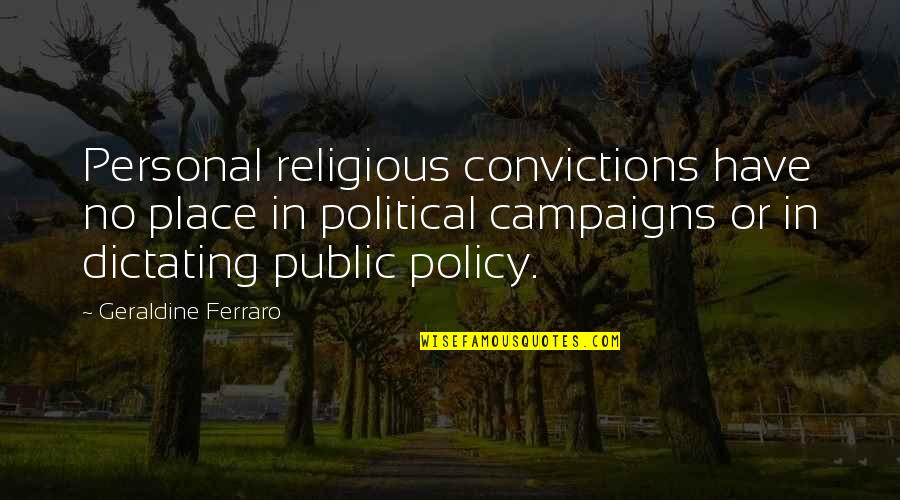 Escaping To Nature Quotes By Geraldine Ferraro: Personal religious convictions have no place in political