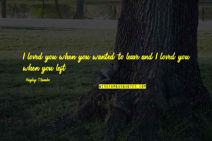 Escaping To Nature Quotes By Hayley Stumbo: I loved you when you wanted to leave,and
