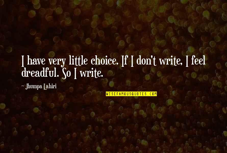 Escaping To Nature Quotes By Jhumpa Lahiri: I have very little choice. If I don't