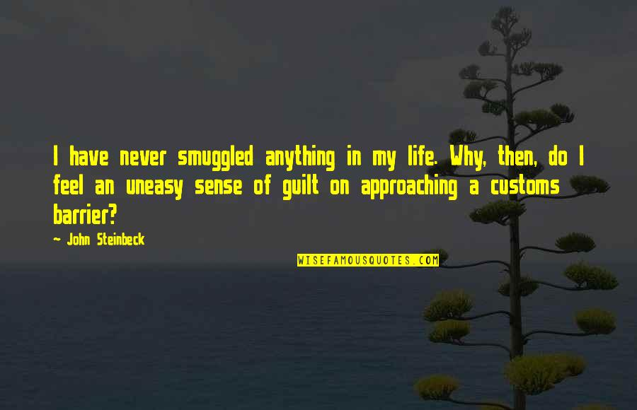 Escaping To Nature Quotes By John Steinbeck: I have never smuggled anything in my life.