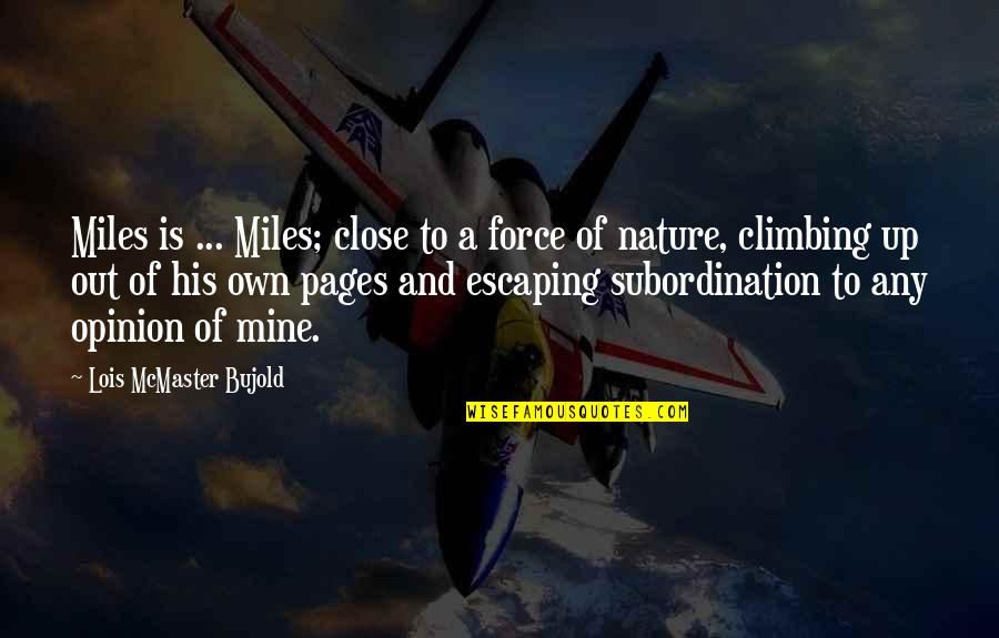 Escaping To Nature Quotes By Lois McMaster Bujold: Miles is ... Miles; close to a force