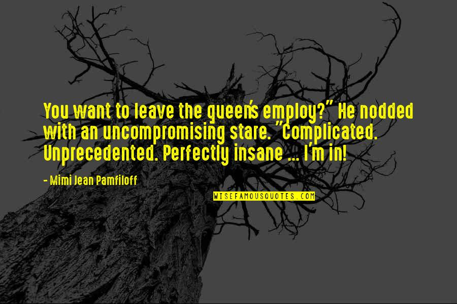 """Escaping To Nature Quotes By Mimi Jean Pamfiloff: You want to leave the queen's employ?"""" He"""