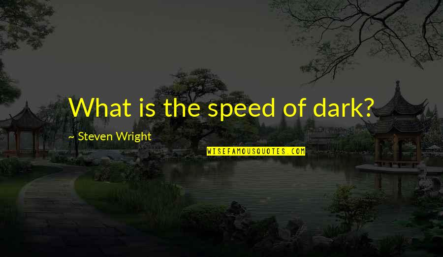 Escaping To Nature Quotes By Steven Wright: What is the speed of dark?