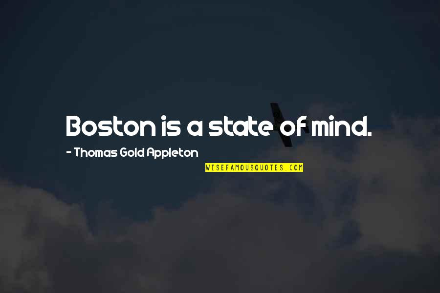 Escaping To Nature Quotes By Thomas Gold Appleton: Boston is a state of mind.