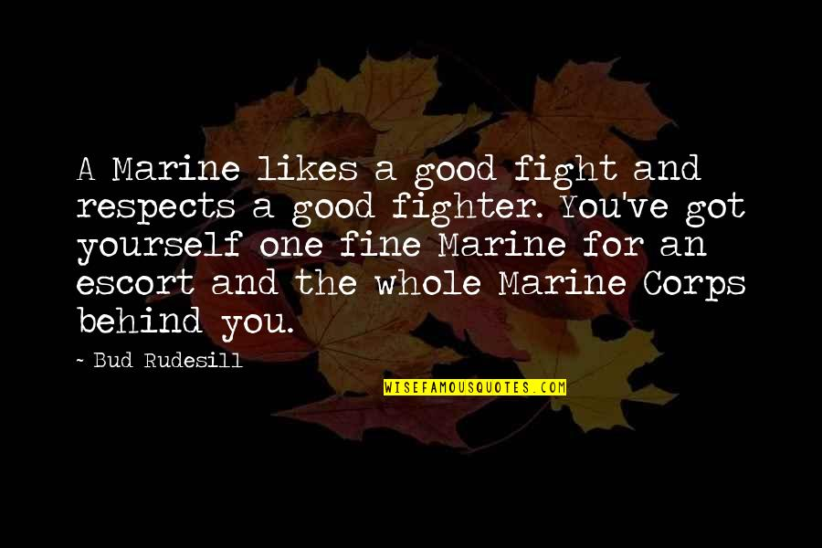 Escort Quotes By Bud Rudesill: A Marine likes a good fight and respects