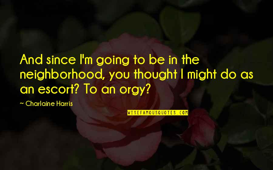 Escort Quotes By Charlaine Harris: And since I'm going to be in the