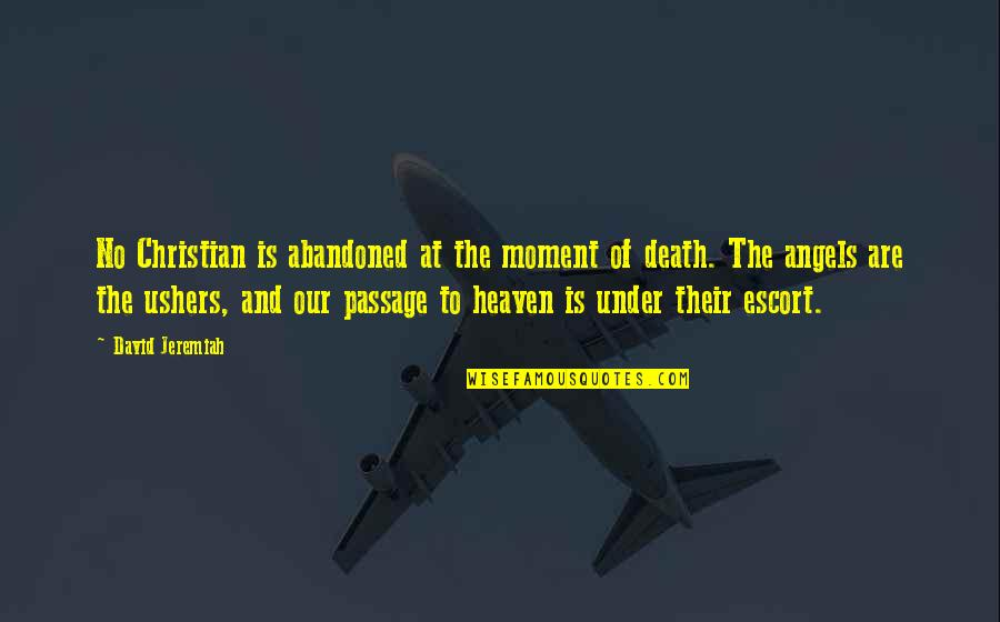 Escort Quotes By David Jeremiah: No Christian is abandoned at the moment of