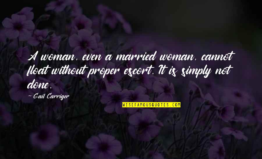 Escort Quotes By Gail Carriger: A woman, even a married woman, cannot float