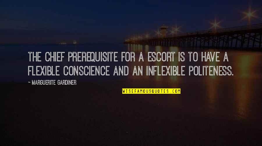 Escort Quotes By Marguerite Gardiner: The chief prerequisite for a escort is to