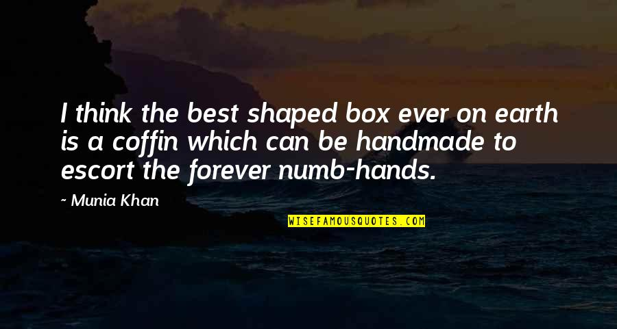 Escort Quotes By Munia Khan: I think the best shaped box ever on
