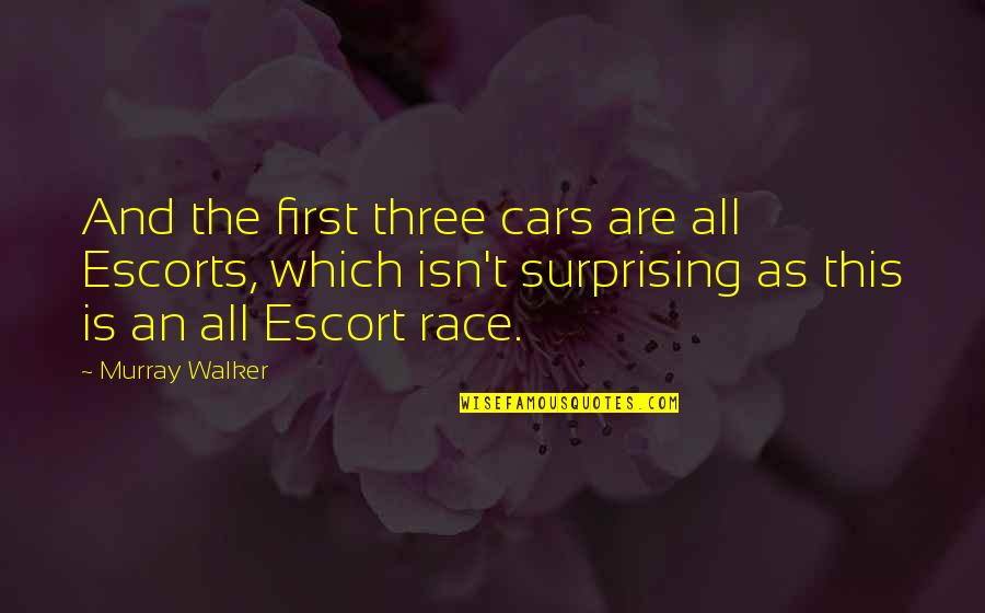 Escort Quotes By Murray Walker: And the first three cars are all Escorts,