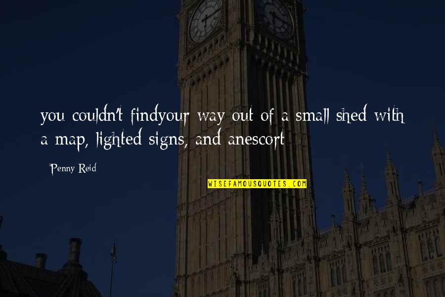 Escort Quotes By Penny Reid: you couldn't findyour way out of a small