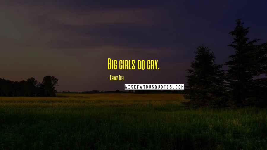 Eskay Teel quotes: Big girls do cry.