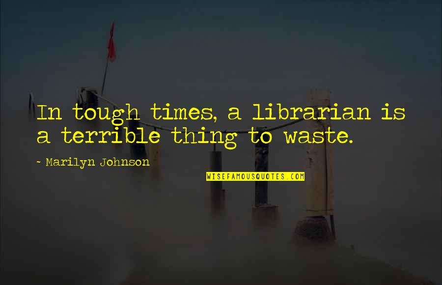 Esmeralda Notre Dame Quotes By Marilyn Johnson: In tough times, a librarian is a terrible