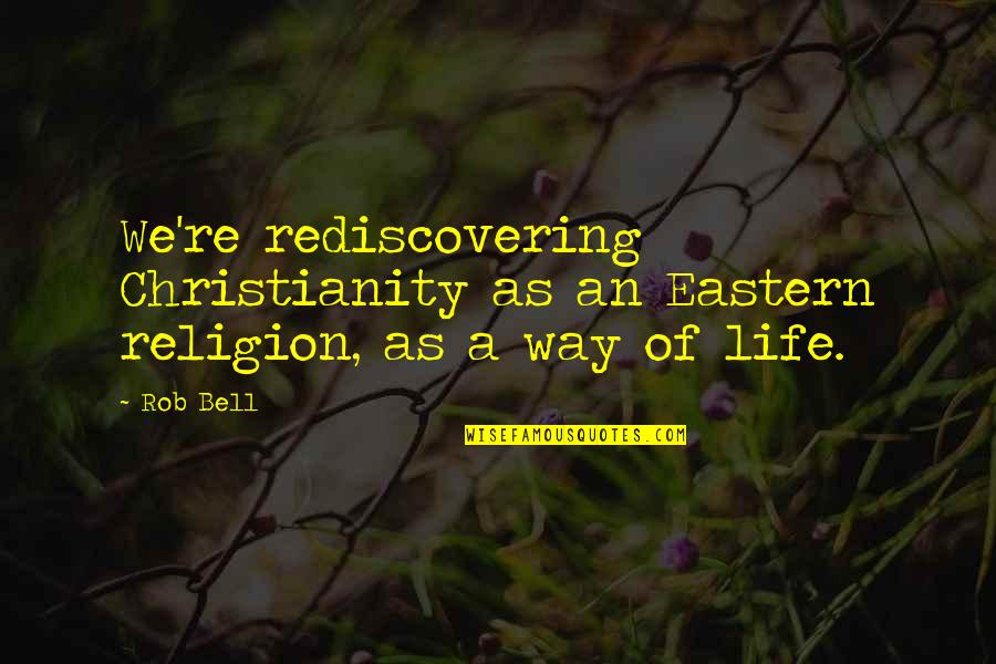 Esmeralda Notre Dame Quotes By Rob Bell: We're rediscovering Christianity as an Eastern religion, as