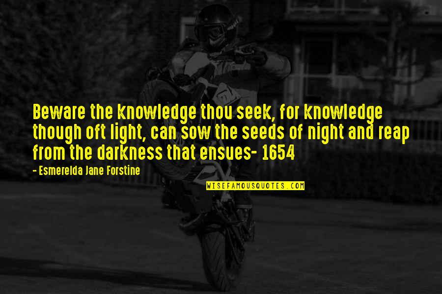 Esmerelda Quotes By Esmerelda Jane Forstine: Beware the knowledge thou seek, for knowledge though