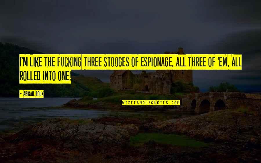 Espionage Quotes By Abigail Roux: I'm like the fucking Three Stooges of espionage.
