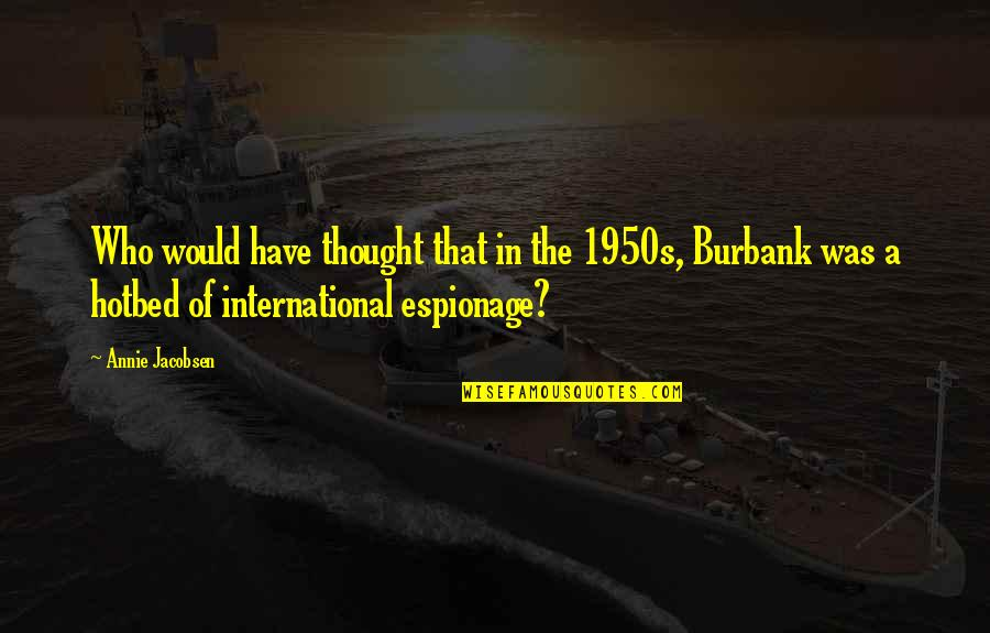 Espionage Quotes By Annie Jacobsen: Who would have thought that in the 1950s,
