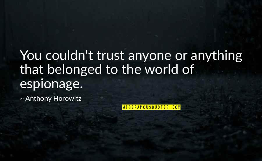 Espionage Quotes By Anthony Horowitz: You couldn't trust anyone or anything that belonged