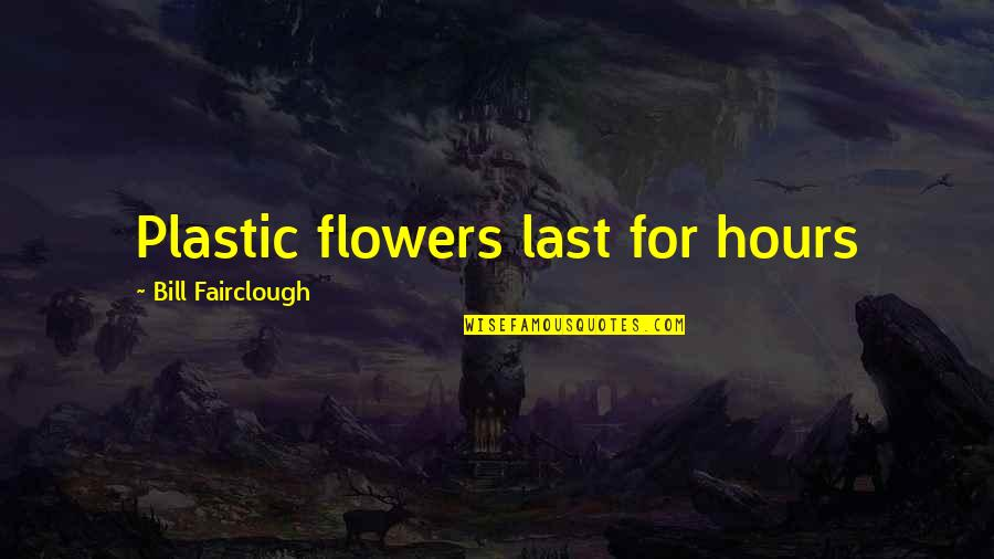Espionage Quotes By Bill Fairclough: Plastic flowers last for hours