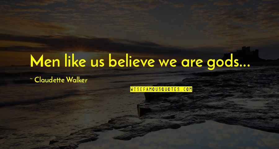 Espionage Quotes By Claudette Walker: Men like us believe we are gods...