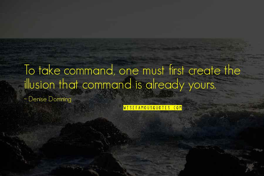 Espionage Quotes By Denise Domning: To take command, one must first create the