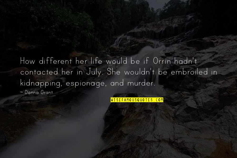 Espionage Quotes By Donna Grant: How different her life would be if Orrin